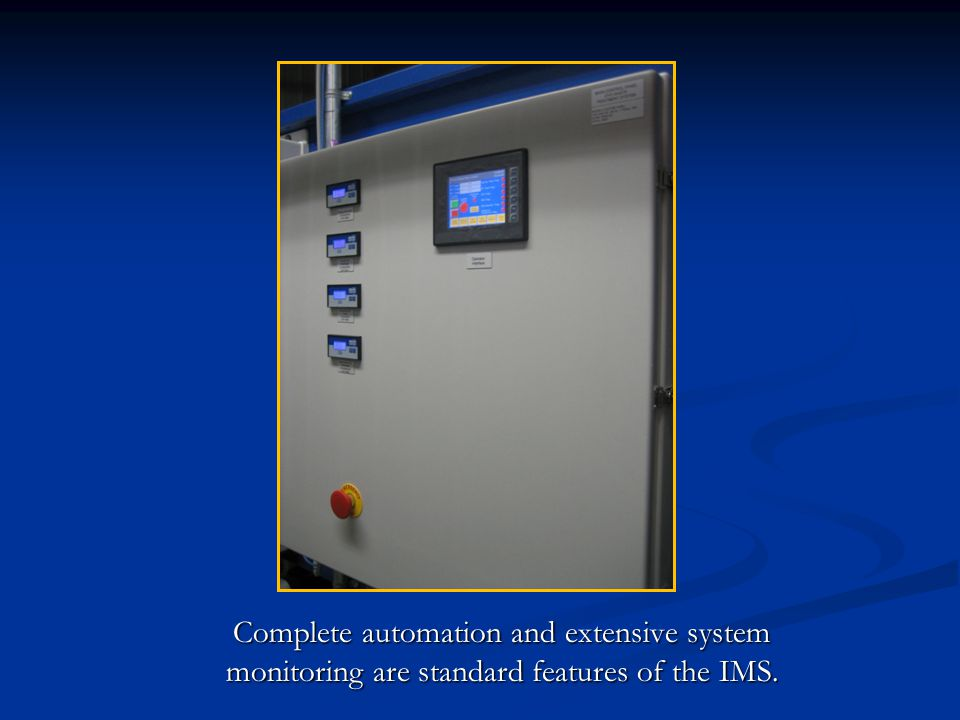 Complete automation and extensive system monitoring are standard features of the IMS.