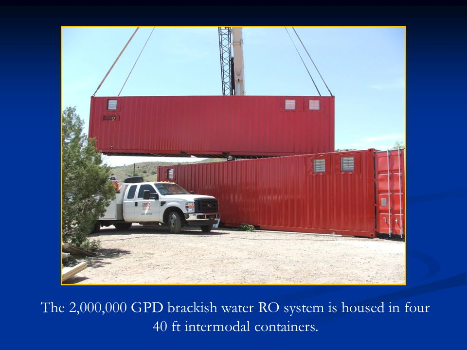 The 2,000,000 GPD brackish water RO system is housed in four 40 ft intermodal containers.