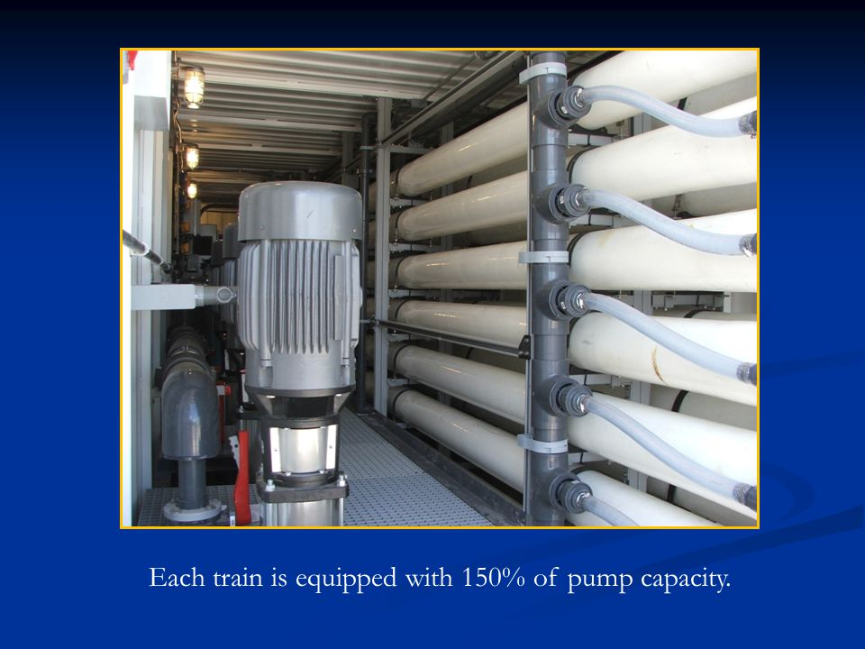 Each train is equipped with 150% of pump capacity.
