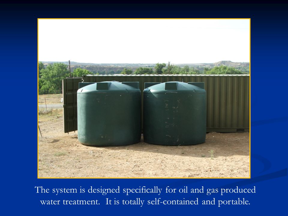 The system is designed specifically for oil and gas produced water treatment.