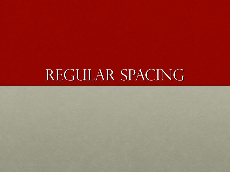Regular Spacing