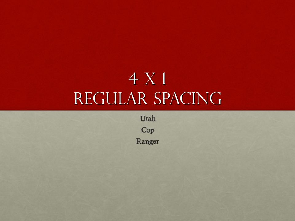 4 x 1 Regular Spacing Utah Cop Ranger