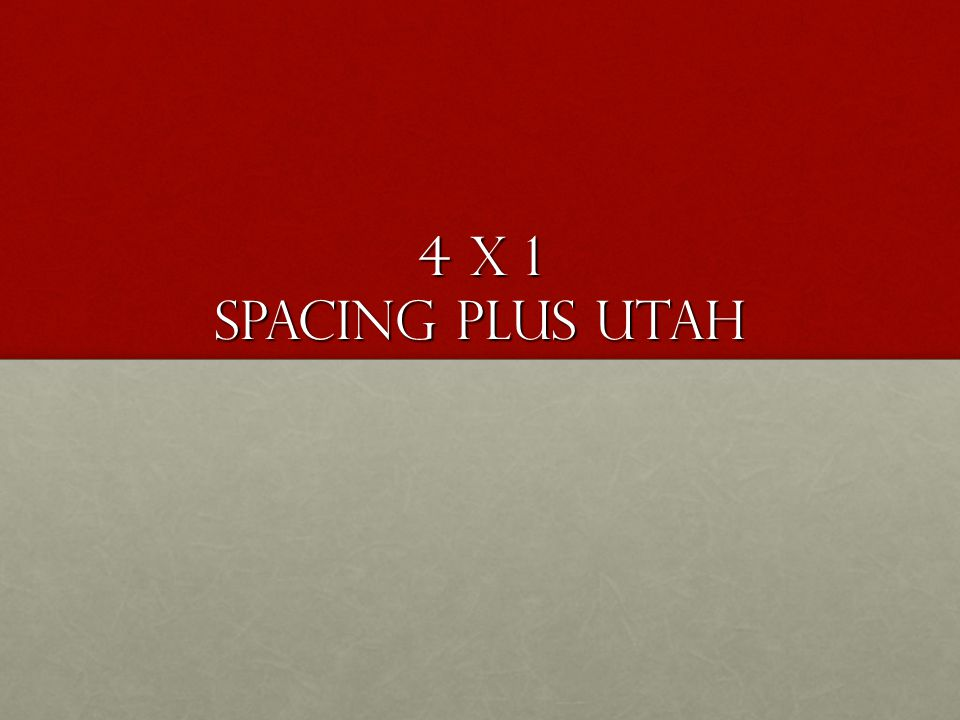 4 x 1 Spacing plus Utah