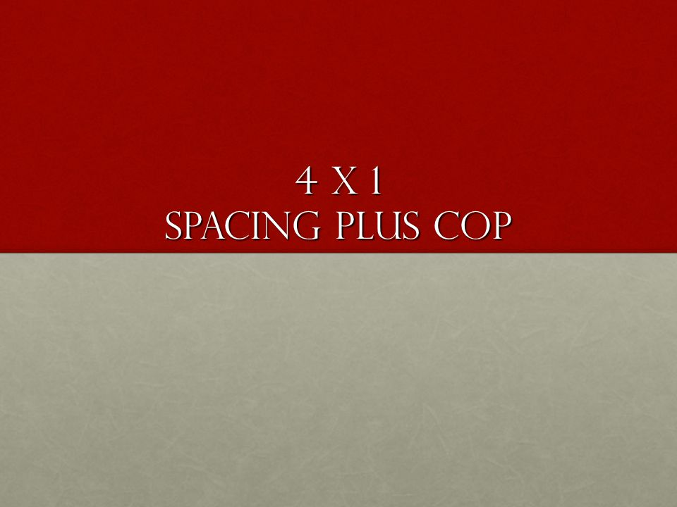 4 x 1 Spacing plus Cop