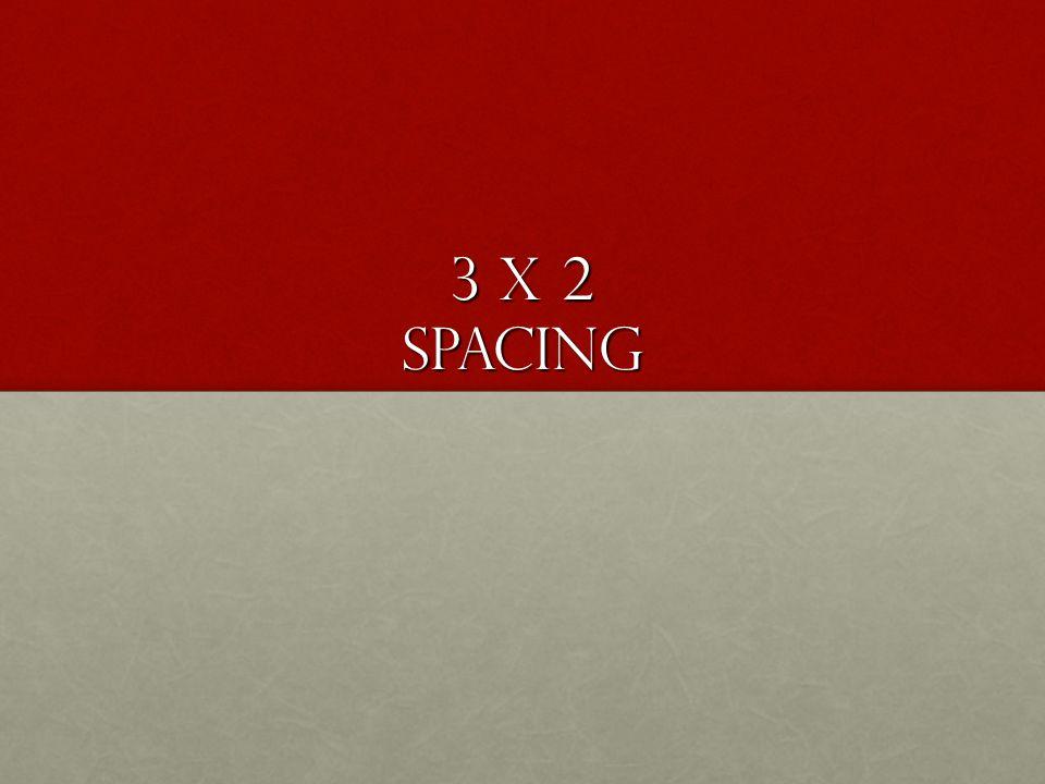 3 x 2 Spacing