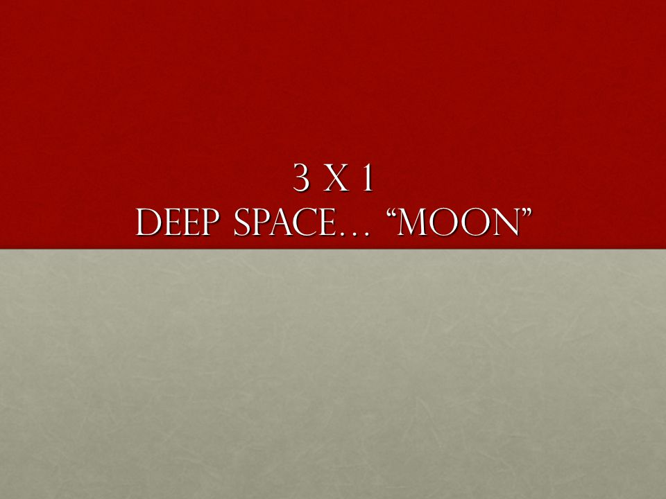 3 x 1 Deep Space… Moon