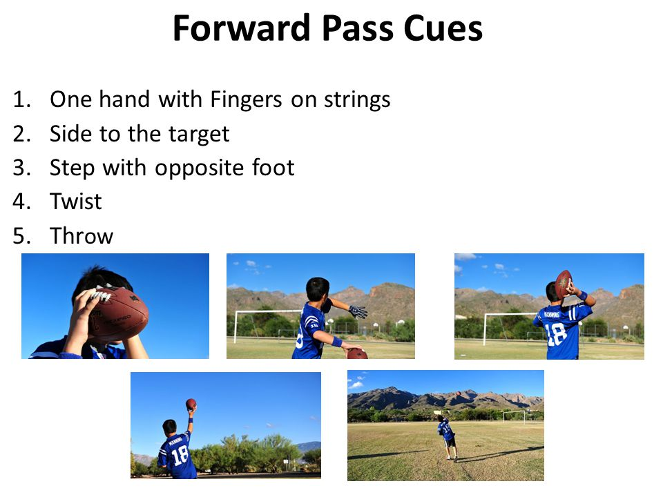 Forward Pass Cues One hand with Fingers on strings Side to the target