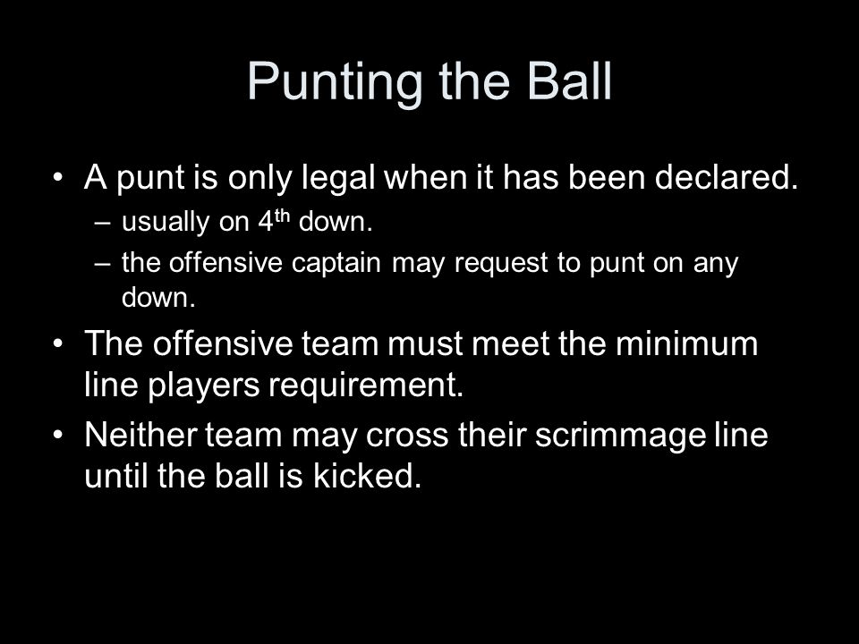Punting the Ball A punt is only legal when it has been declared.