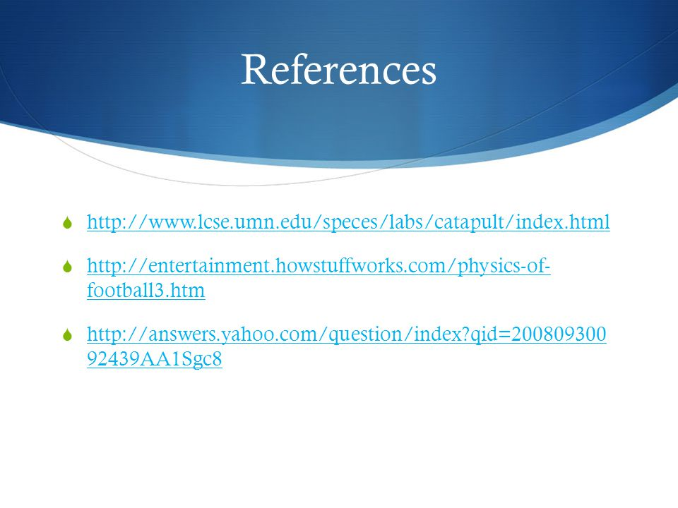 References http://www.lcse.umn.edu/speces/labs/catapult/index.html