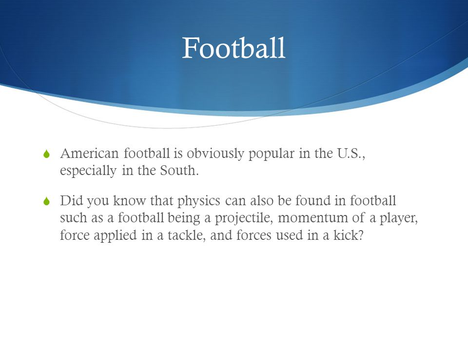 Football American football is obviously popular in the U.S., especially in the South.