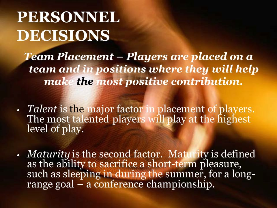 PERSONNEL DECISIONS Team Placement – Players are placed on a team and in positions where they will help make the most positive contribution.
