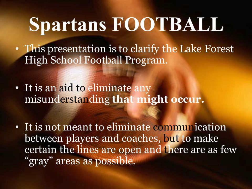 Spartans FOOTBALL This presentation is to clarify the Lake Forest High School Football Program.