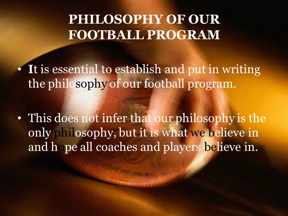 PHILOSOPHY OF OUR FOOTBALL PROGRAM