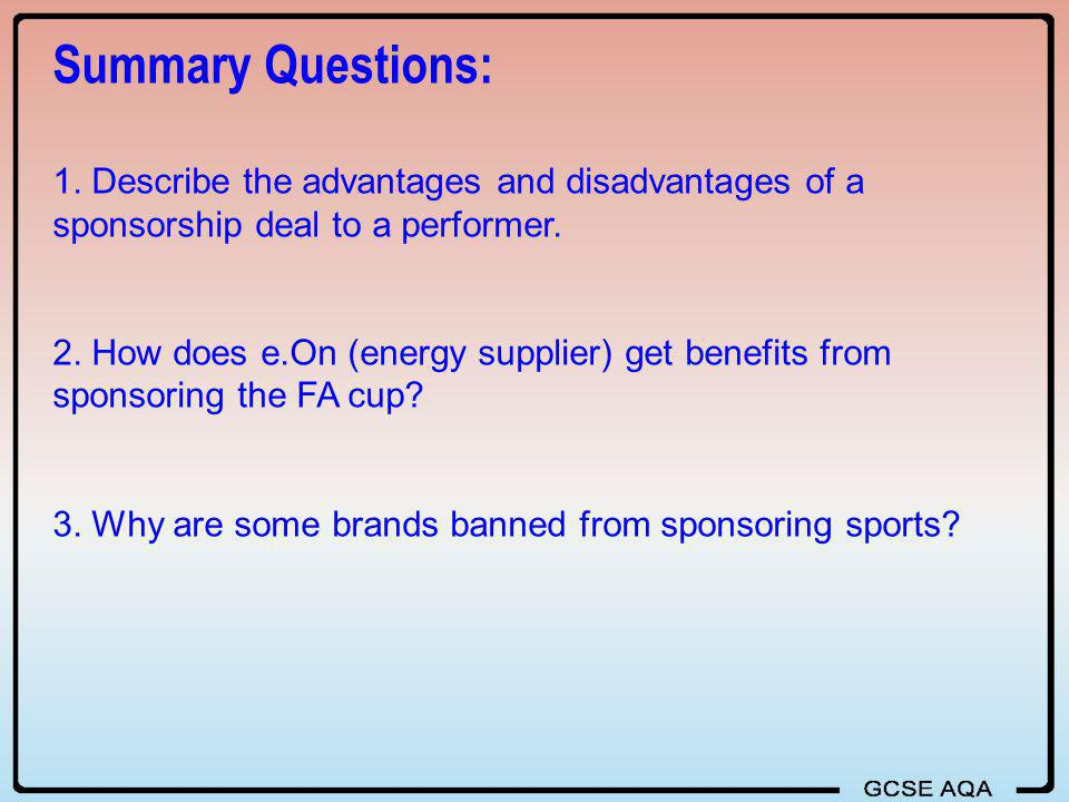 Summary Questions: 1. Describe the advantages and disadvantages of a sponsorship deal to a performer.