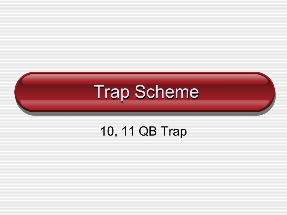 Trap Scheme 10, 11 QB Trap