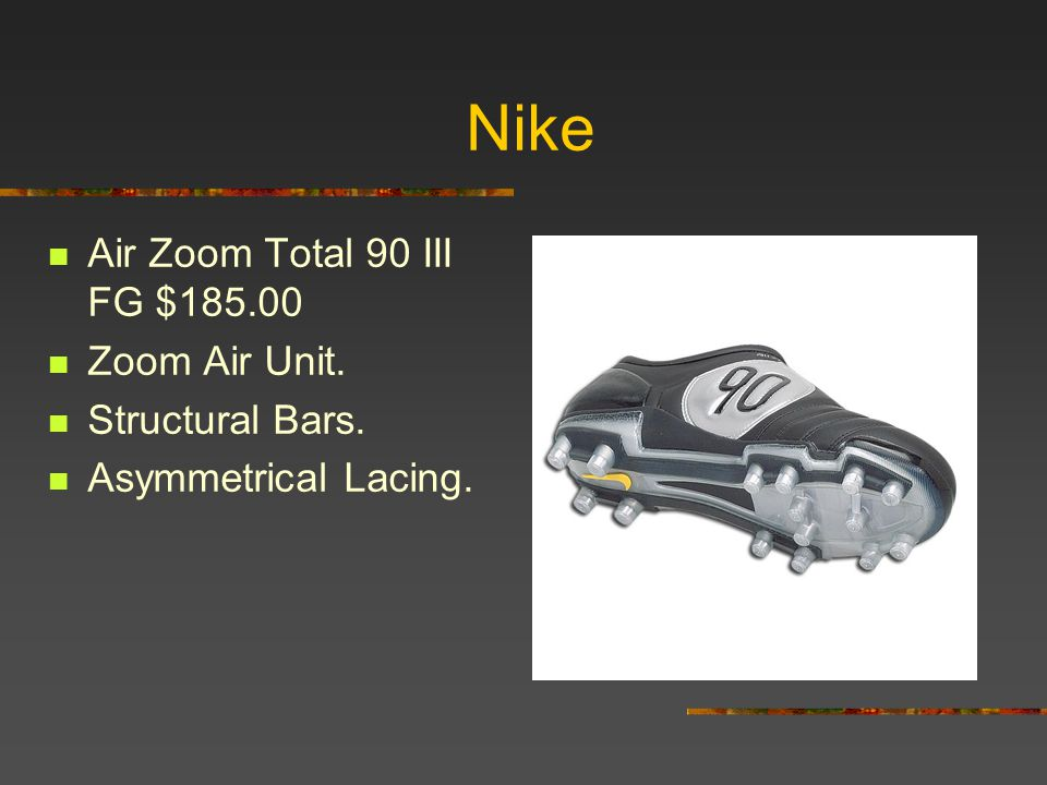 Nike Air Zoom Total 90 III FG $185.00 Zoom Air Unit. Structural Bars.