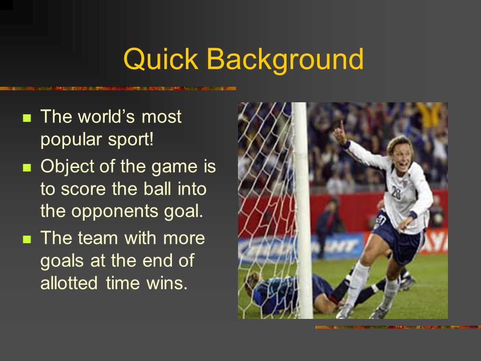 Quick Background The world's most popular sport!