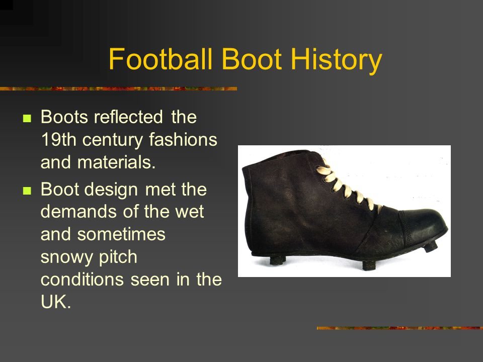 Football Boot History Boots reflected the 19th century fashions and materials.