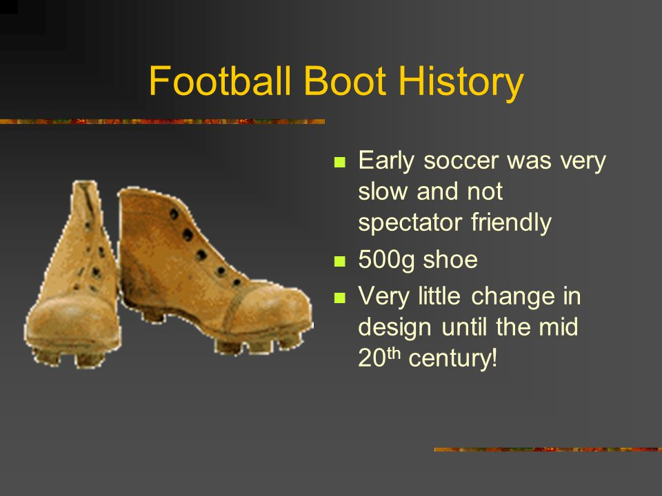 Football Boot History Early soccer was very slow and not spectator friendly.