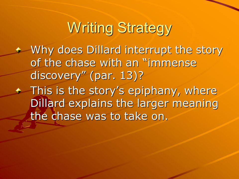 Writing Strategy Why does Dillard interrupt the story of the chase with an immense discovery (par. 13)