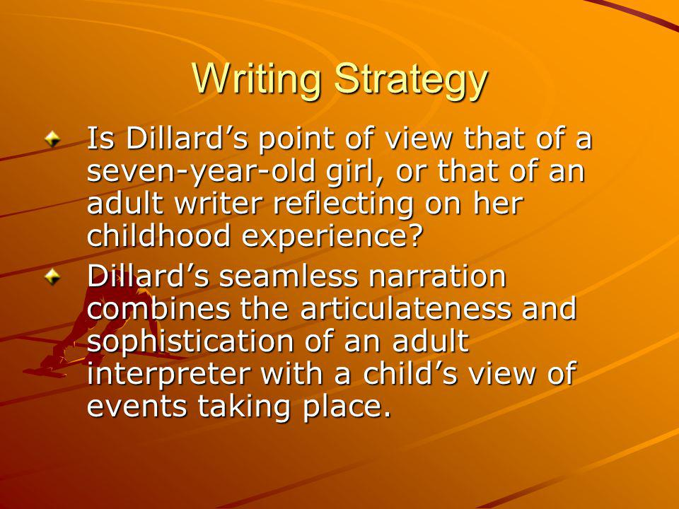 Writing Strategy Is Dillard's point of view that of a seven-year-old girl, or that of an adult writer reflecting on her childhood experience