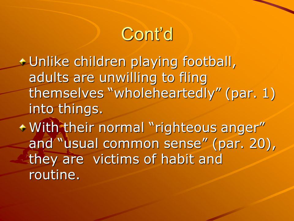 Cont'd Unlike children playing football, adults are unwilling to fling themselves wholeheartedly (par. 1) into things.