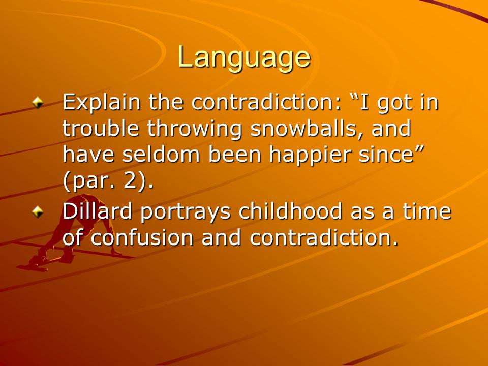 Language Explain the contradiction: I got in trouble throwing snowballs, and have seldom been happier since (par. 2).