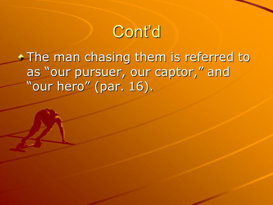 Cont'd The man chasing them is referred to as our pursuer, our captor, and our hero (par. 16).