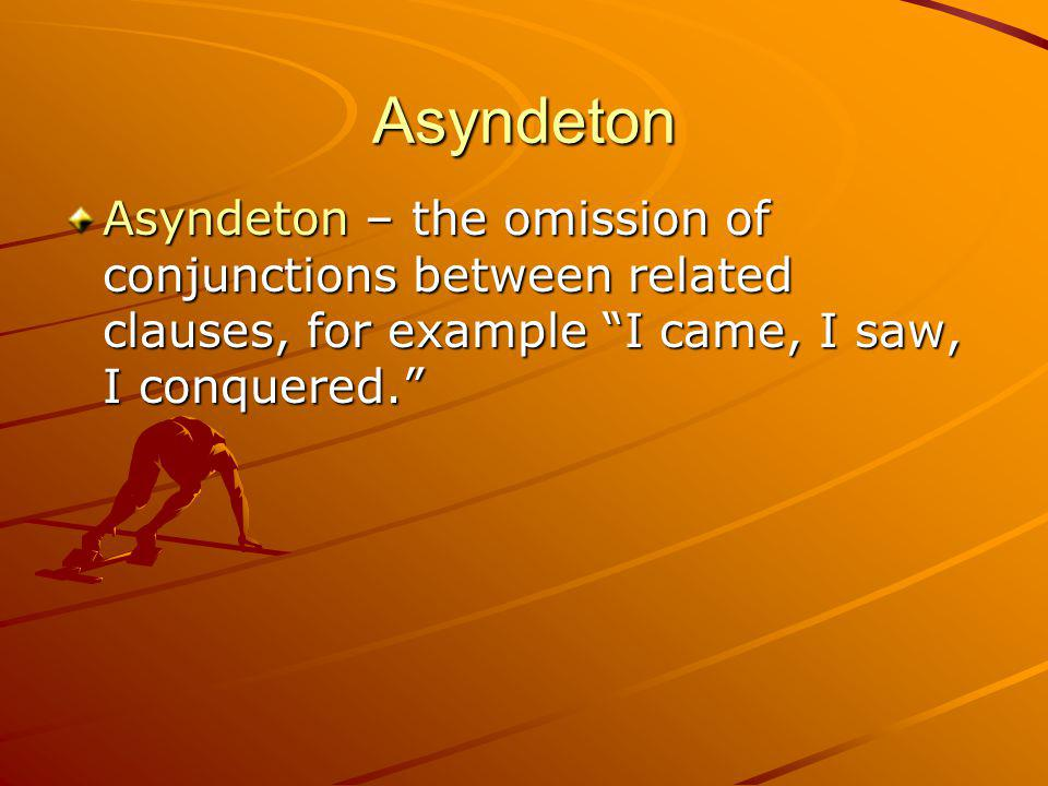 Asyndeton Asyndeton – the omission of conjunctions between related clauses, for example I came, I saw, I conquered.