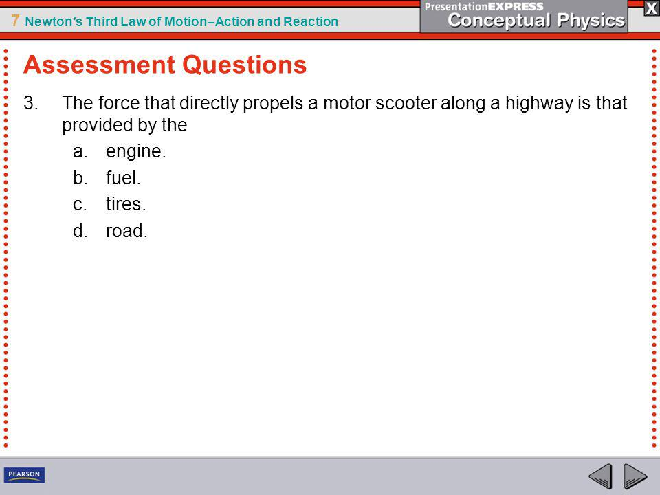 Assessment Questions The force that directly propels a motor scooter along a highway is that provided by the.