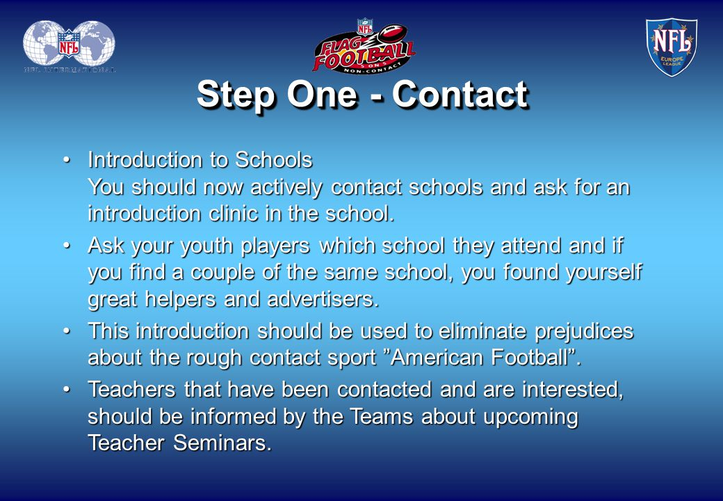 Step One - Contact Introduction to Schools You should now actively contact schools and ask for an introduction clinic in the school.