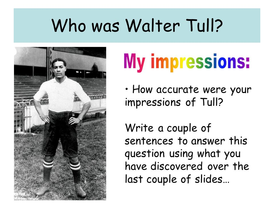 Who was Walter Tull My impressions: