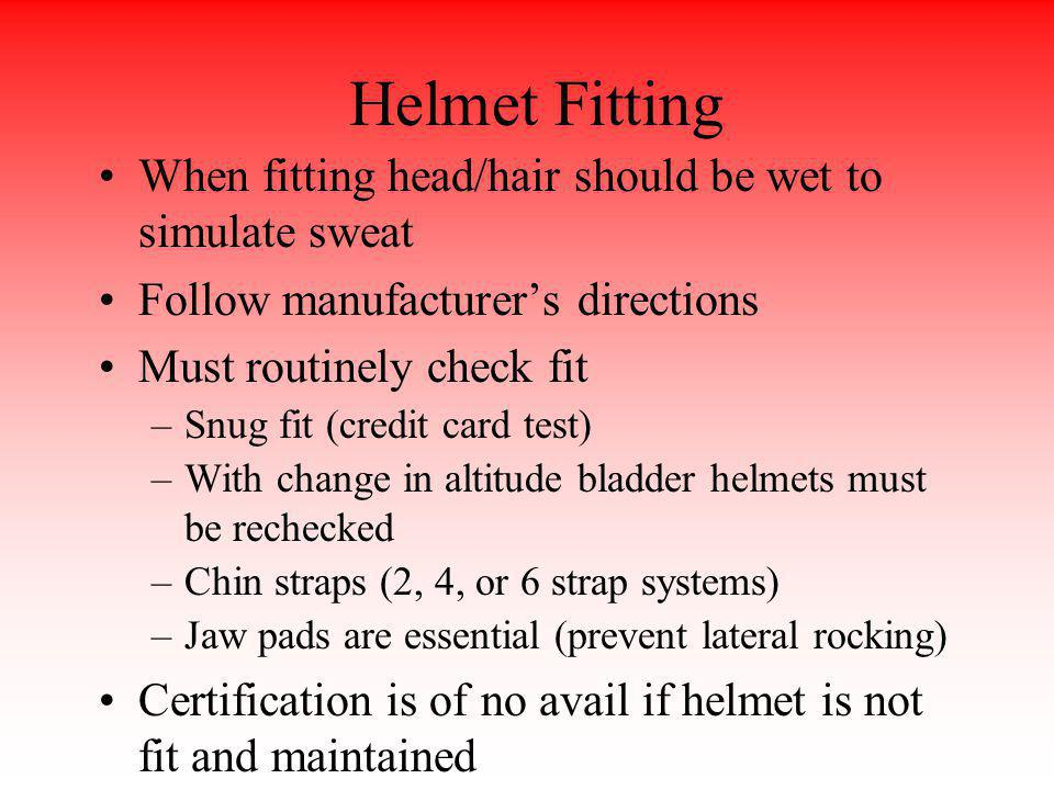 Helmet Fitting When fitting head/hair should be wet to simulate sweat