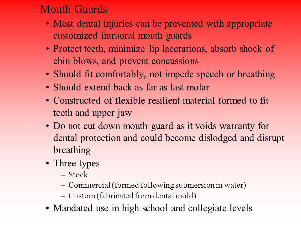 Mouth Guards Most dental injuries can be prevented with appropriate customized intraoral mouth guards.