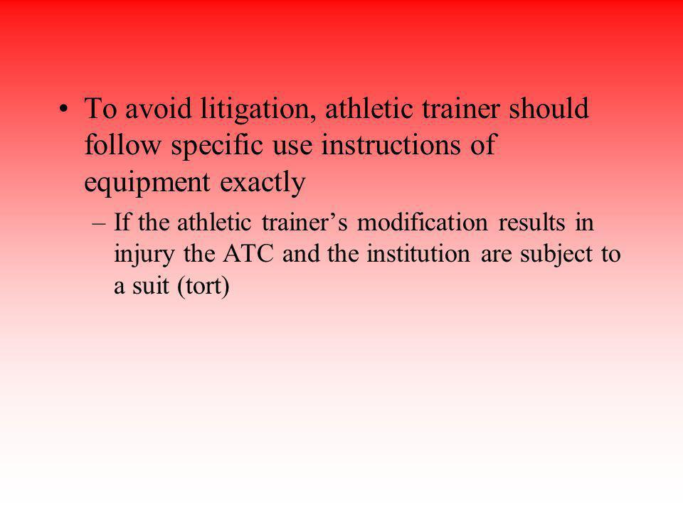 To avoid litigation, athletic trainer should follow specific use instructions of equipment exactly