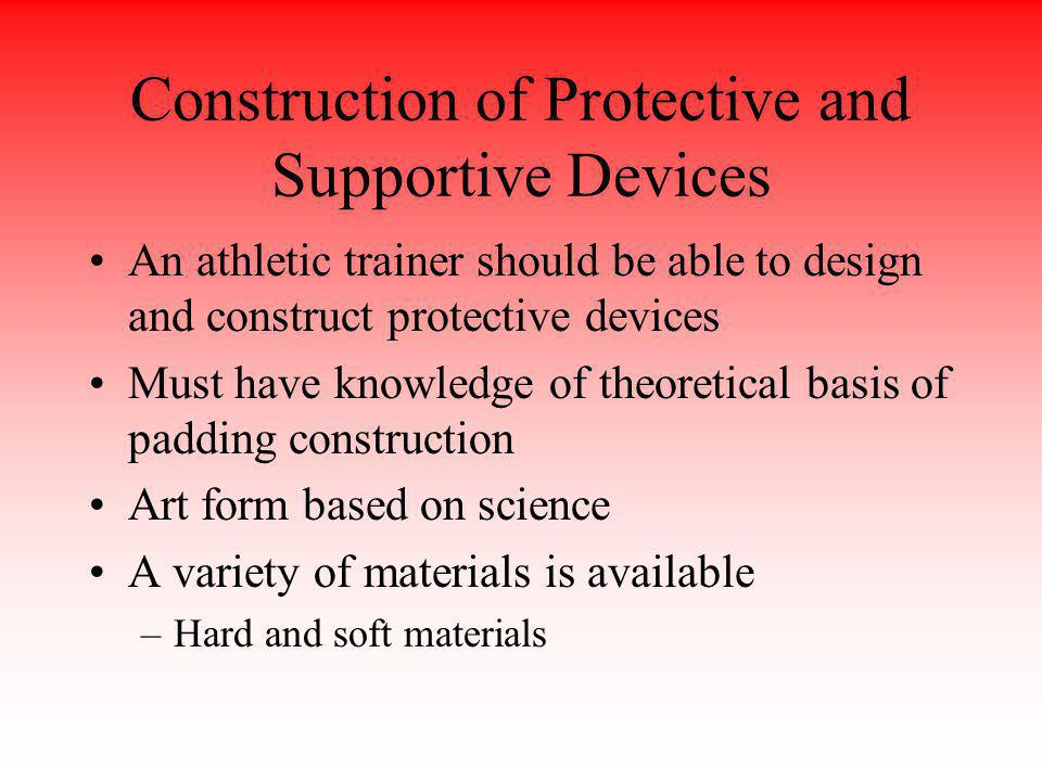 Construction of Protective and Supportive Devices