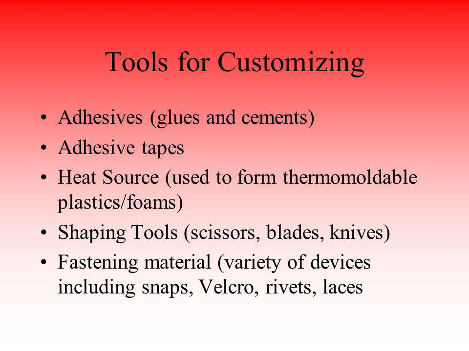 Tools for Customizing Adhesives (glues and cements) Adhesive tapes