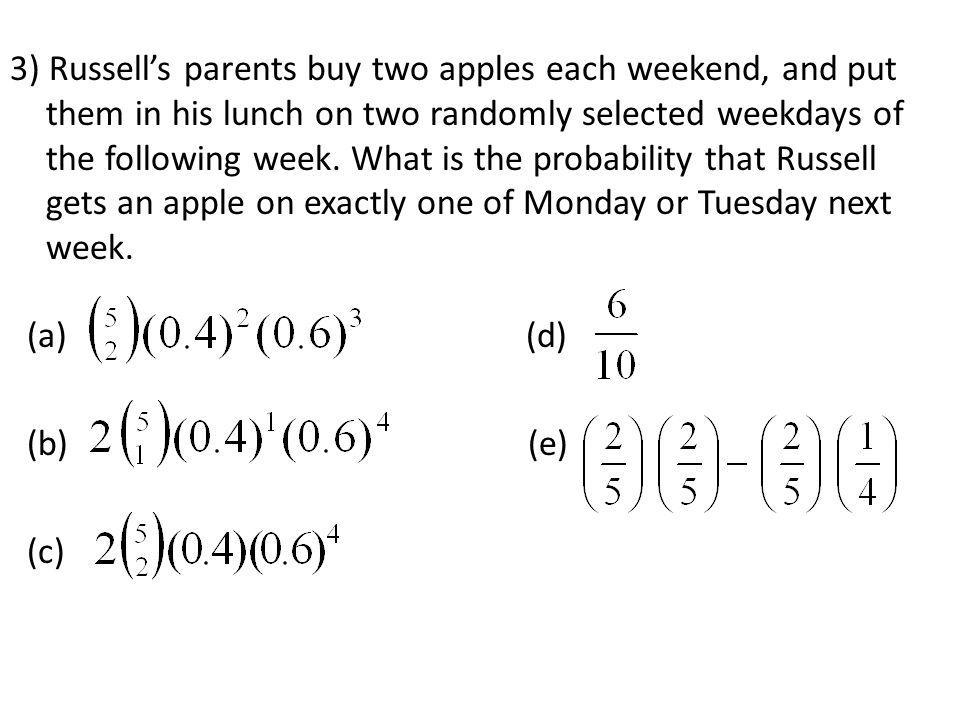 3) Russell's parents buy two apples each weekend, and put them in his lunch on two randomly selected weekdays of the following week.