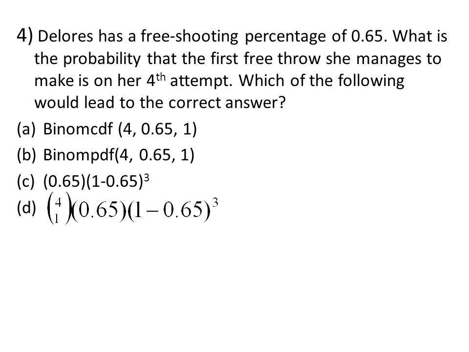 4) Delores has a free-shooting percentage of 0. 65