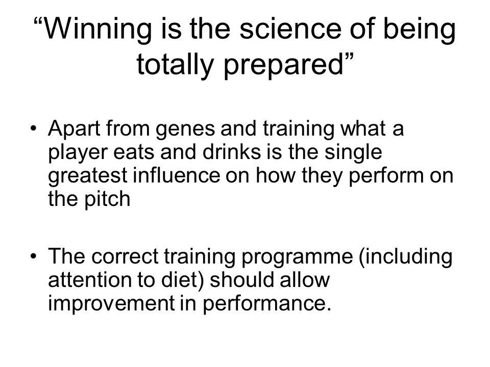 Winning is the science of being totally prepared