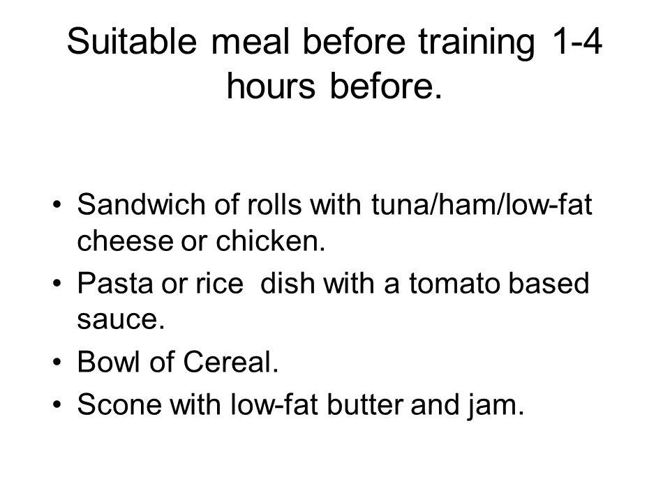 Suitable meal before training 1-4 hours before.