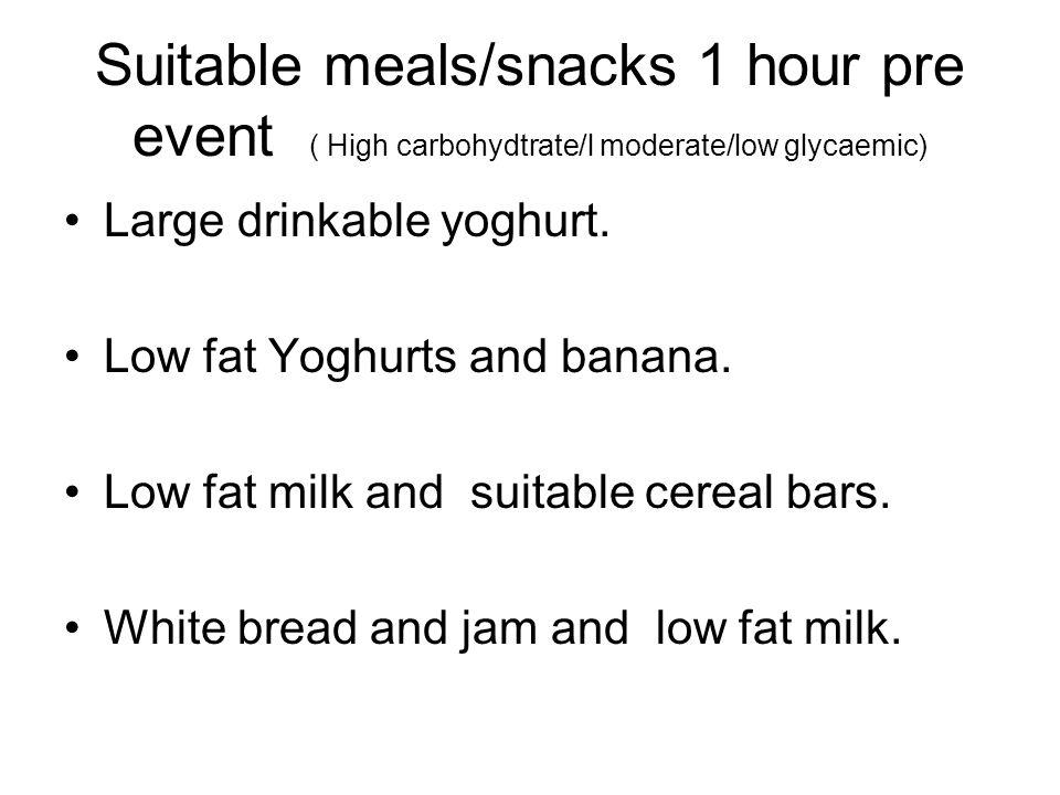 Suitable meals/snacks 1 hour pre event ( High carbohydtrate/l moderate/low glycaemic)