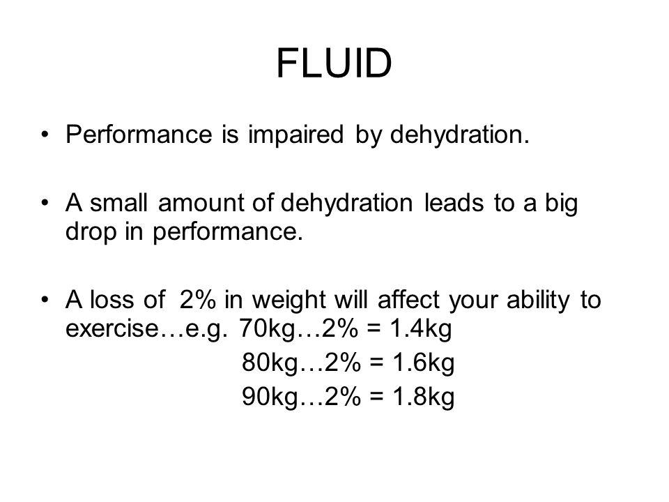 FLUID Performance is impaired by dehydration.