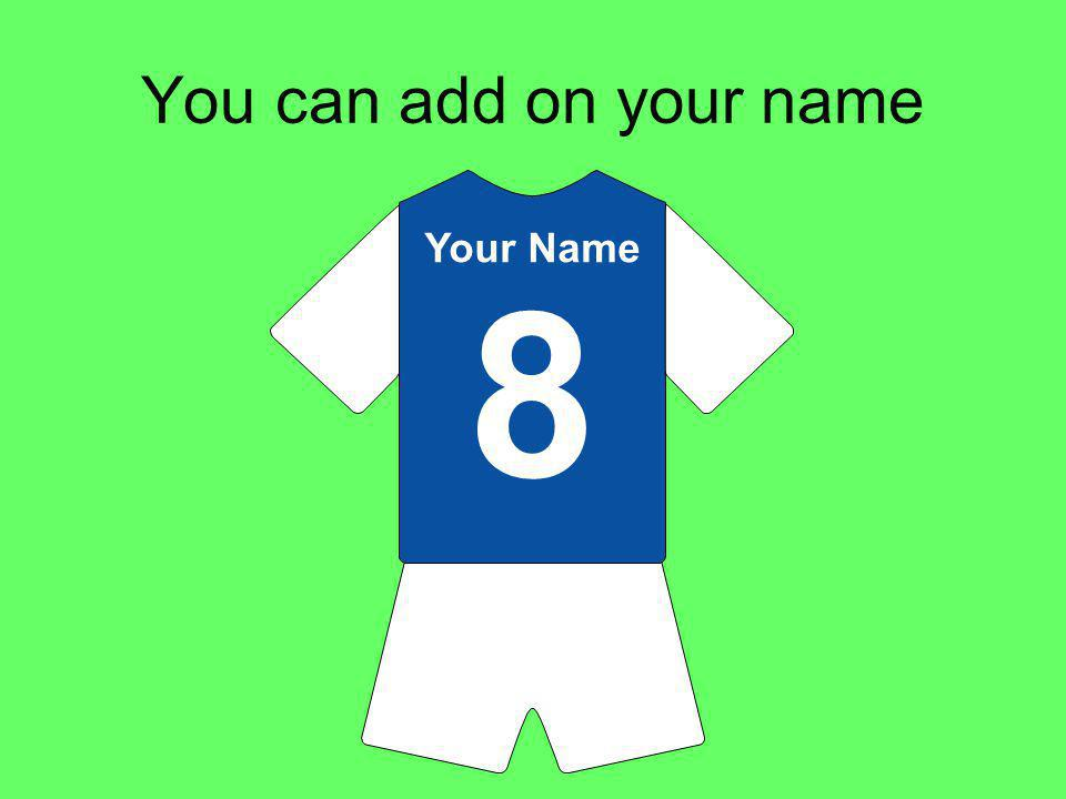 You can add on your name Your Name 8