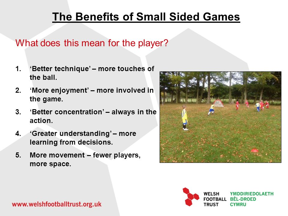The Benefits of Small Sided Games