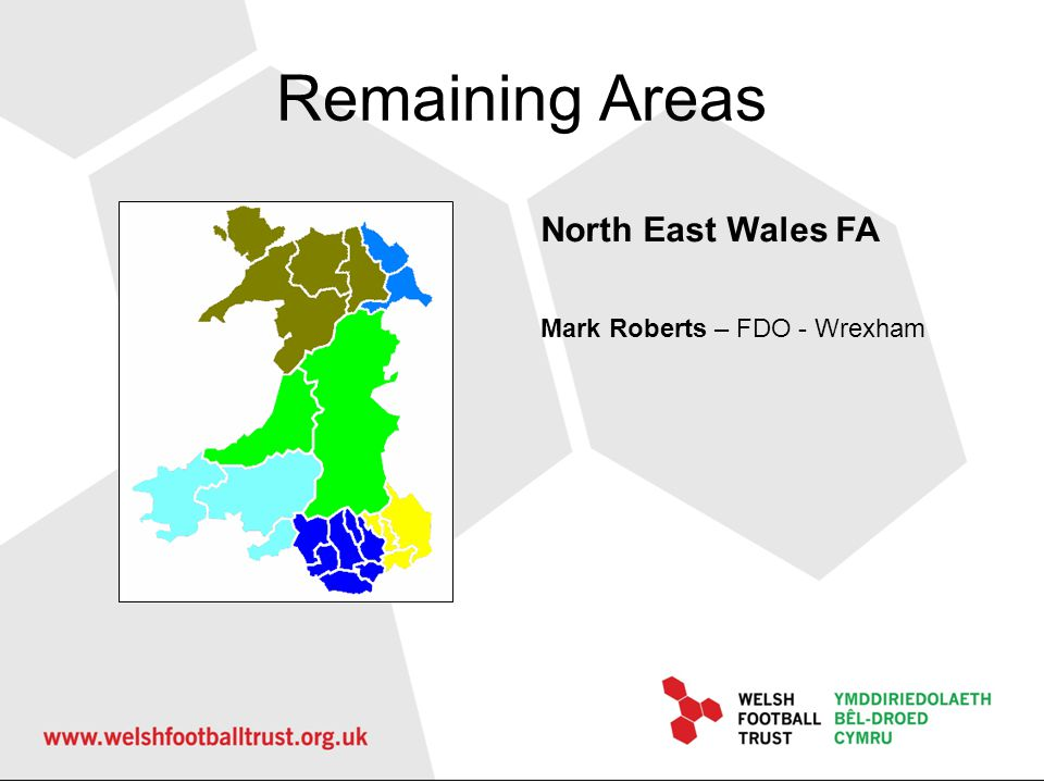 Remaining Areas North East Wales FA Mark Roberts – FDO - Wrexham