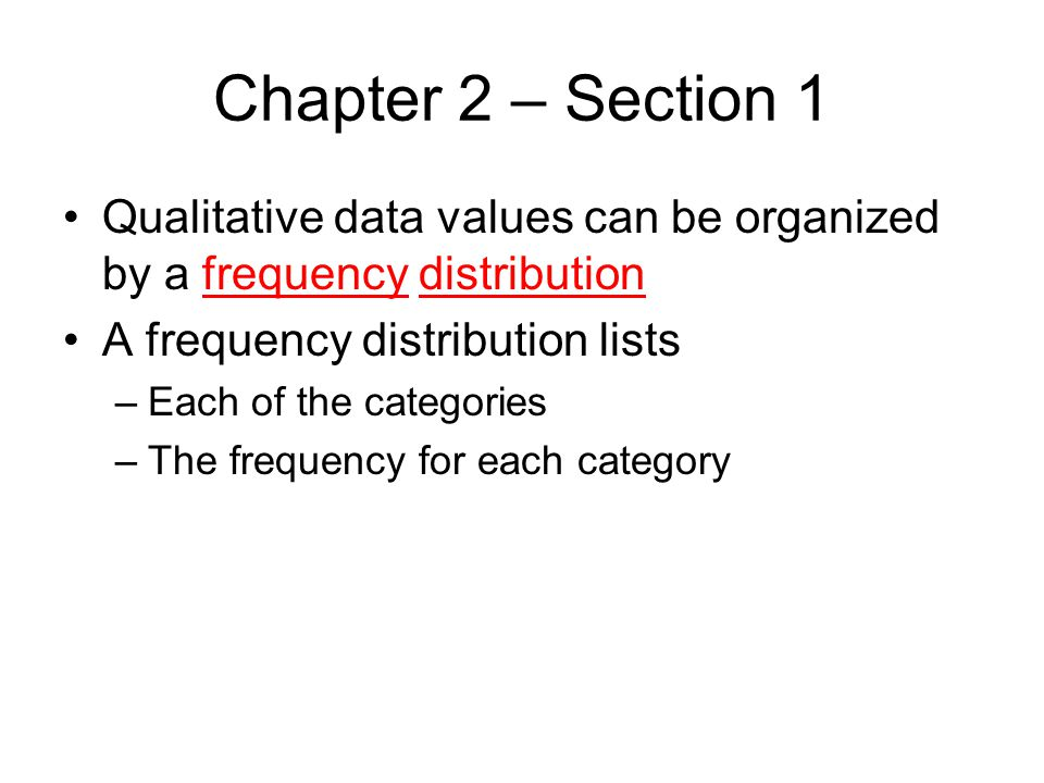 Chapter 2 – Section 1 Qualitative data values can be organized by a frequency distribution. A frequency distribution lists.
