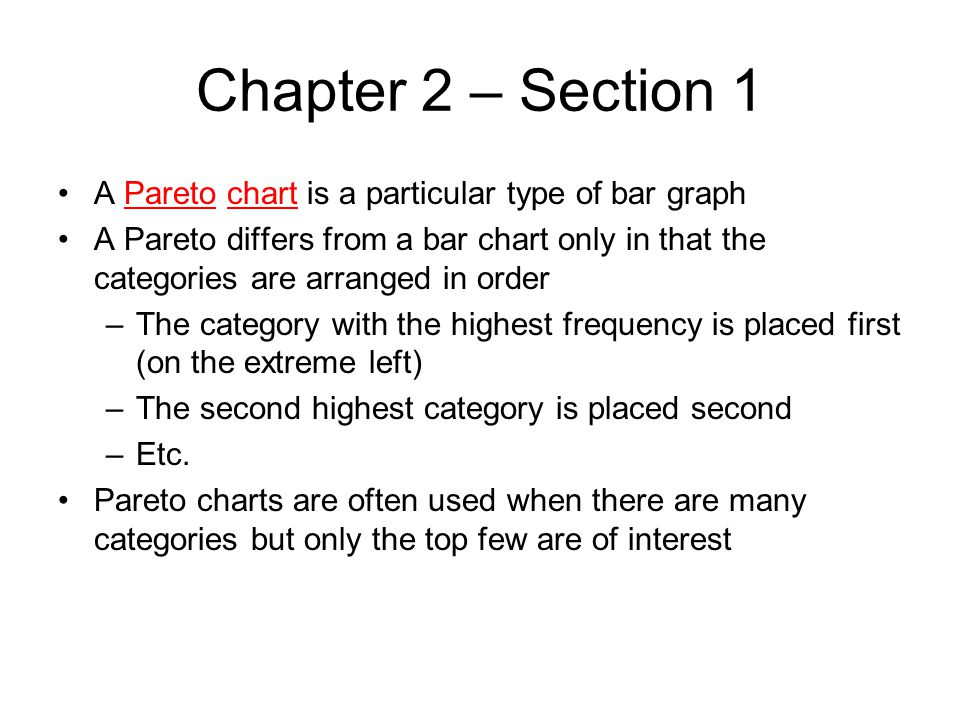 Chapter 2 – Section 1 A Pareto chart is a particular type of bar graph