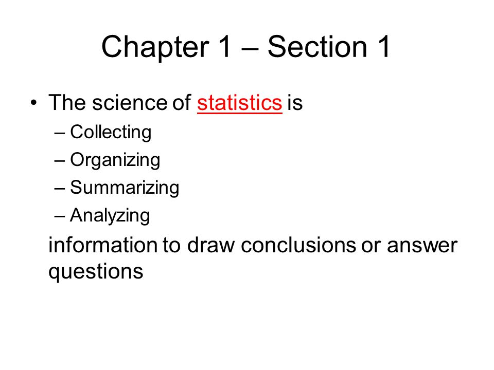 Chapter 1 – Section 1 The science of statistics is