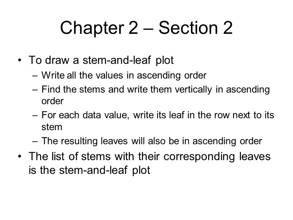 Chapter 2 – Section 2 To draw a stem-and-leaf plot